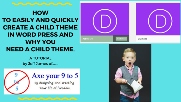 The Video on…How to easily and quickly create a Child Theme in Word Press and Why you need a Child Theme.